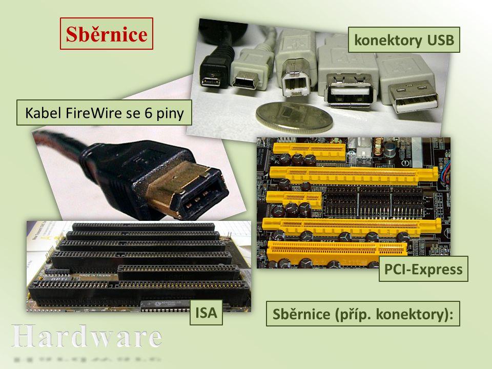 Sběrnice Sběrnice (příp. konektory): konektory USB Kabel FireWire se 6 piny ISA PCI-Express