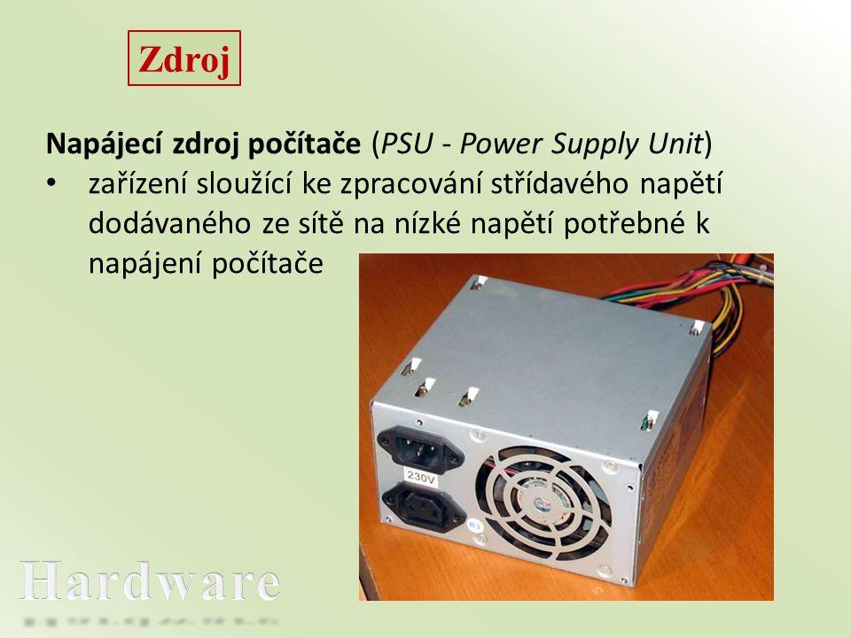 Zdroj Napájecí zdroj počítače (PSU - Power Supply Unit) • zařízení sloužící ke zpracování střídavého napětí dodávaného ze sítě na nízké napětí potřebné k napájení počítače