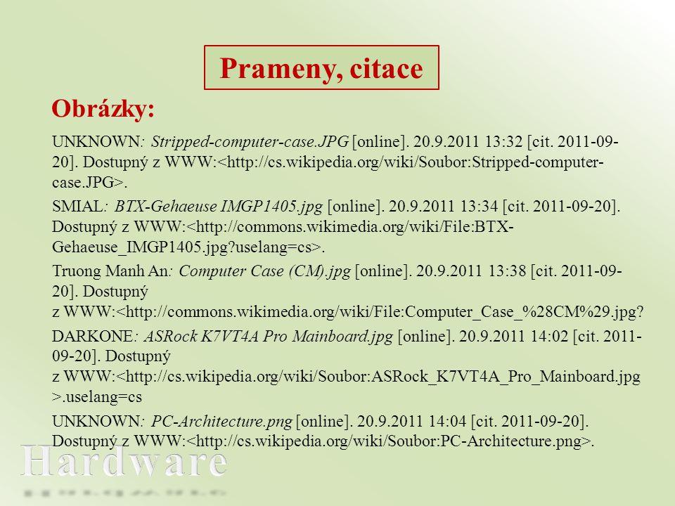 UNKNOWN: Stripped-computer-case.JPG [online]. 20.9.2011 13:32 [cit. 2011-09- 20]. Dostupný z WWW:. SMIAL: BTX-Gehaeuse IMGP1405.jpg [online]. 20.9.201