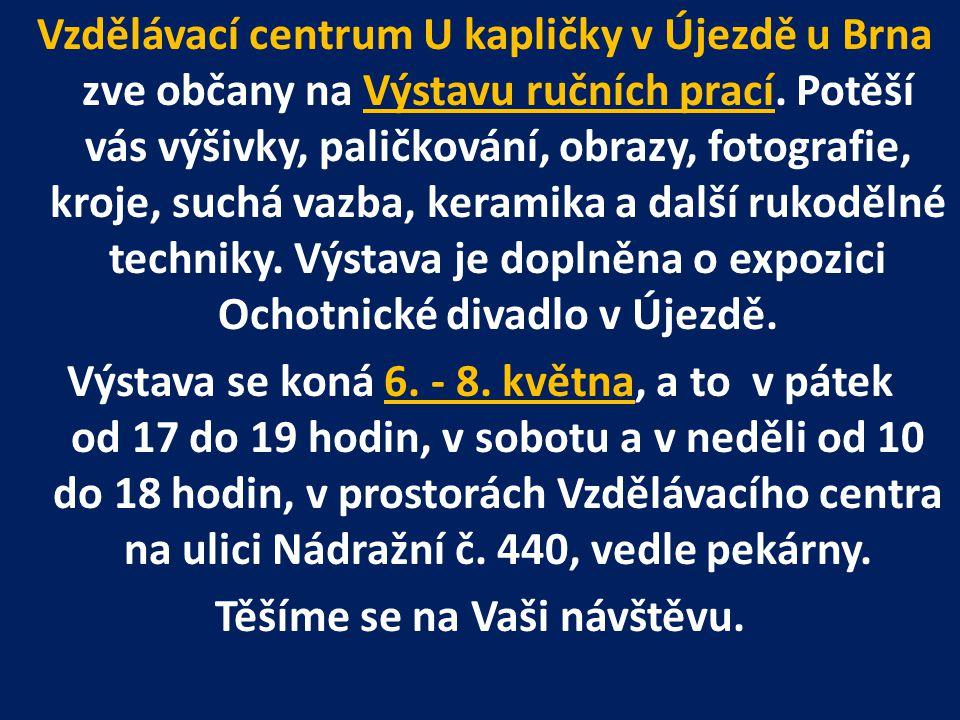 Vzdělávací centrum U kapličky v Újezdě u Brna zve občany na Výstavu ručních prací.