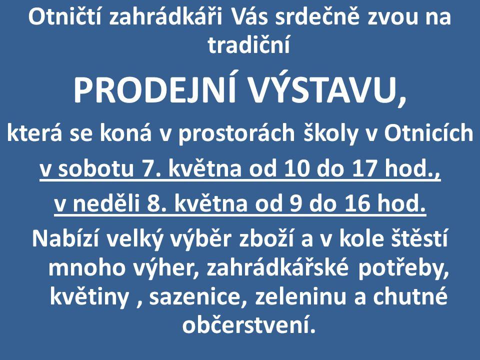 Otničtí zahrádkáři Vás srdečně zvou na tradiční PRODEJNÍ VÝSTAVU, která se koná v prostorách školy v Otnicích v sobotu 7.