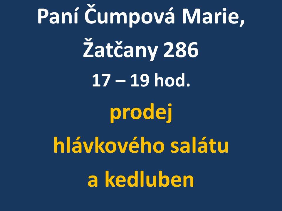 Paní Čumpová Marie, Žatčany 286 17 – 19 hod. prodej hlávkového salátu a kedluben