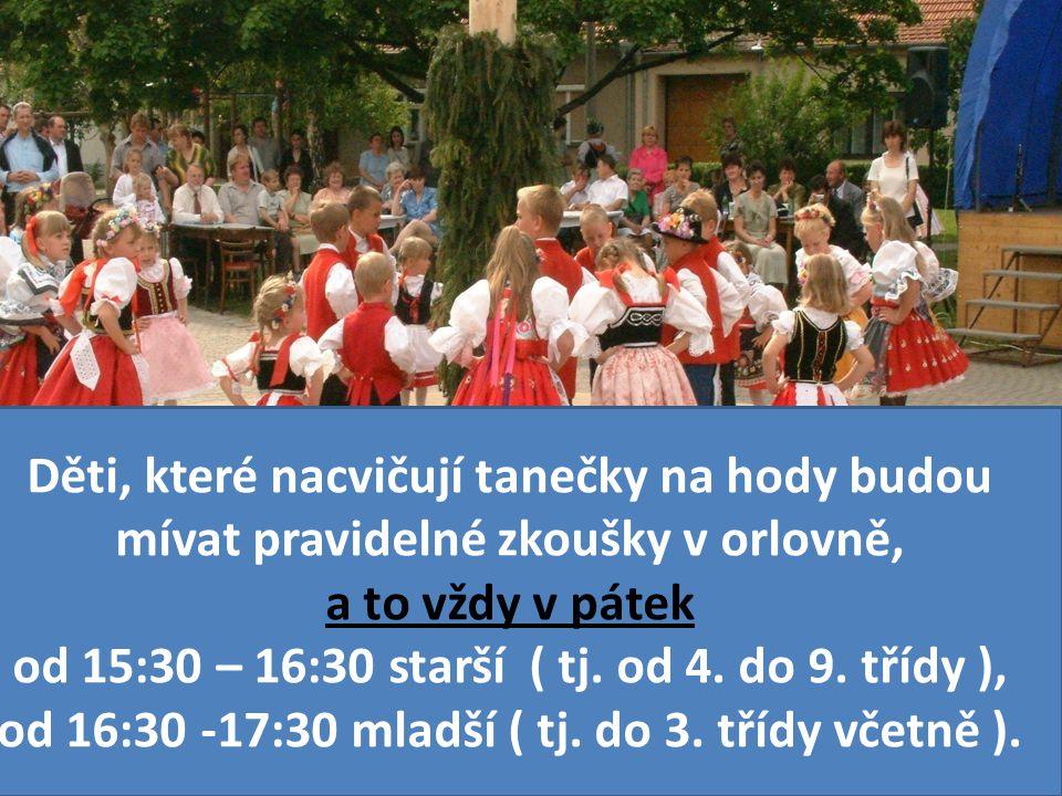 Děti, které nacvičují tanečky na hody budou mívat pravidelné zkoušky v orlovně, a to vždy v pátek od 15:30 – 16:30 starší ( tj. od 4. do 9. třídy ), o