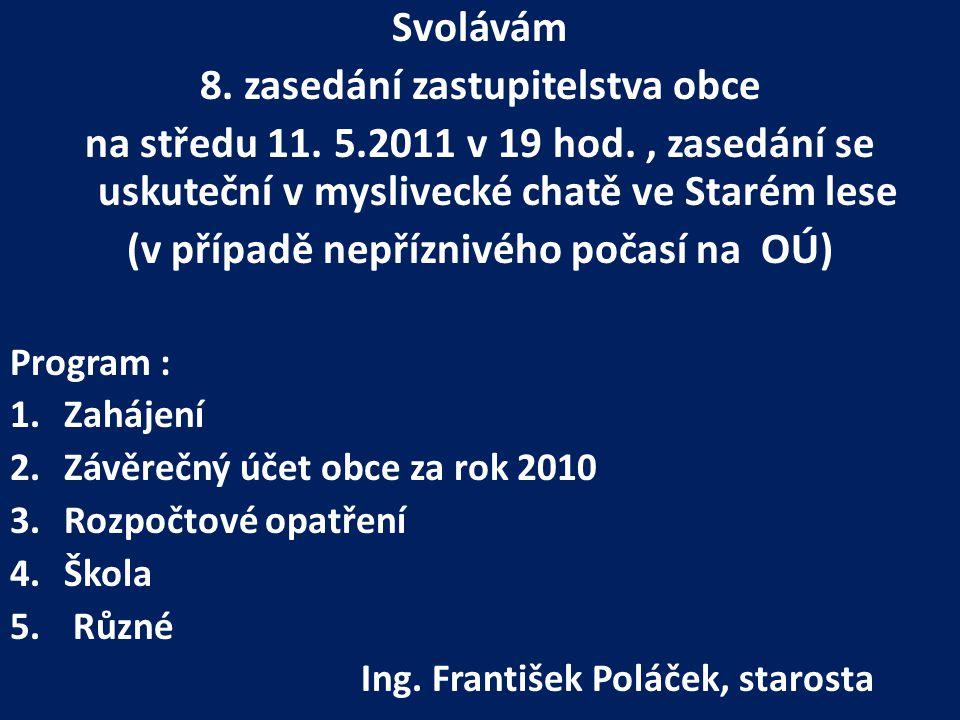 Svolávám 8. zasedání zastupitelstva obce na středu 11. 5.2011 v 19 hod., zasedání se uskuteční v myslivecké chatě ve Starém lese (v případě nepříznivé