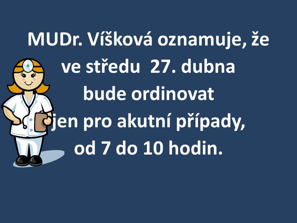 MUDr. Víšková oznamuje, že ve středu 27. dubna bude ordinovat jen pro akutní případy, od 7 do 10 hodin.