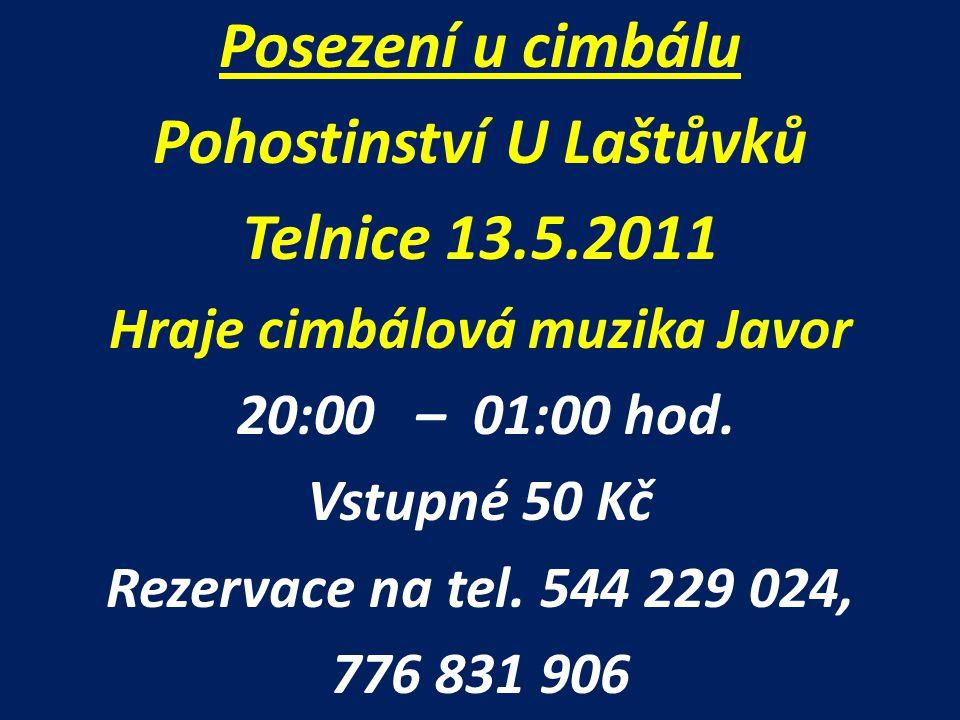 Posezení u cimbálu Pohostinství U Laštůvků Telnice 13.5.2011 Hraje cimbálová muzika Javor 20:00 – 01:00 hod. Vstupné 50 Kč Rezervace na tel. 544 229 0