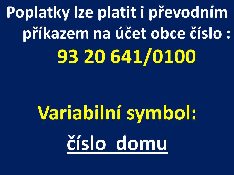 Poplatky lze platit i převodním příkazem na účet obce číslo : 93 20 641/0100 Variabilní symbol: číslo domu