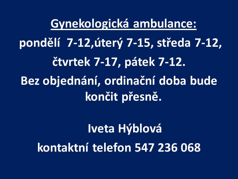 Gynekologická ambulance: pondělí 7-12,úterý 7-15, středa 7-12, čtvrtek 7-17, pátek 7-12. Bez objednání, ordinační doba bude končit přesně. Iveta Hýblo