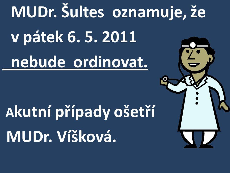 MUDr. Šultes oznamuje, že v pátek 6. 5. 2011 nebude ordinovat. A kutní případy ošetří MUDr. Víšková.