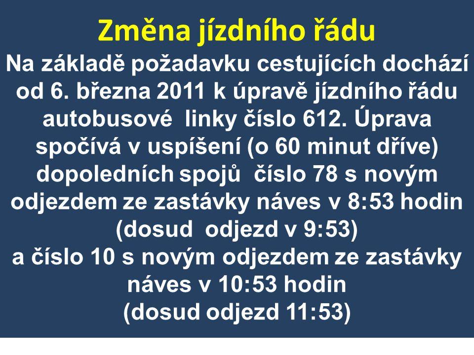 Změna jízdního řádu Na základě požadavku cestujících dochází od 6. března 2011 k úpravě jízdního řádu autobusové linky číslo 612. Úprava spočívá v usp