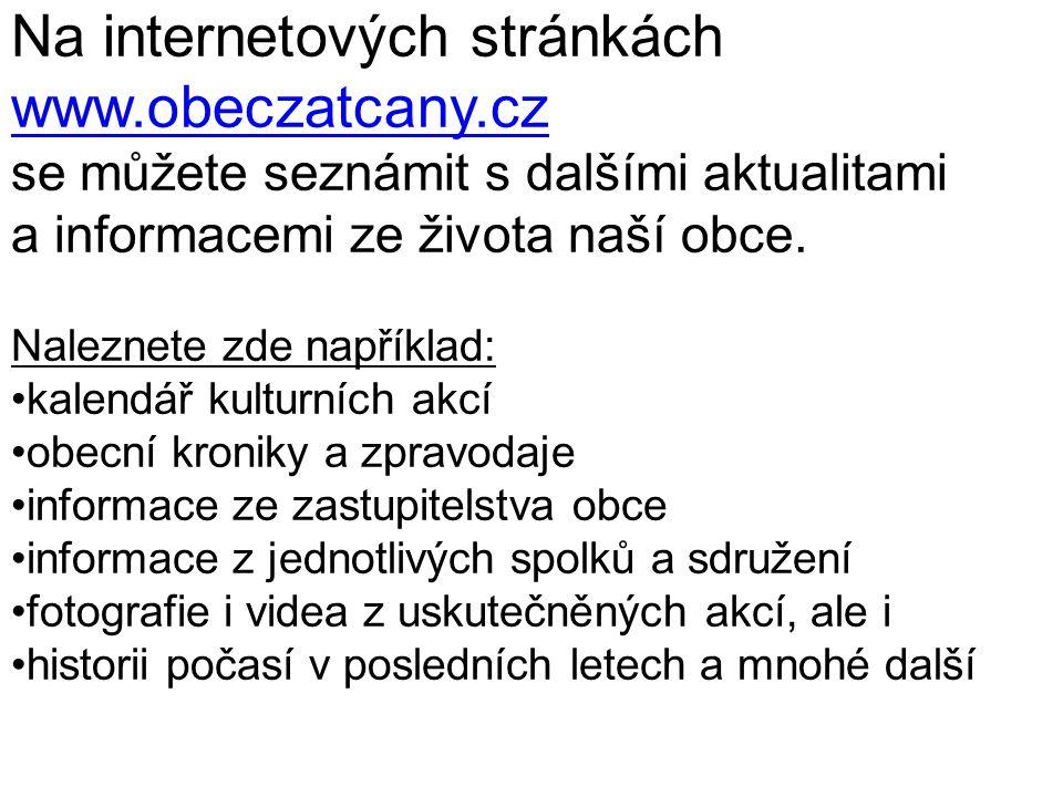 Na internetových stránkách www.obeczatcany.cz se můžete seznámit s dalšími aktualitami a informacemi ze života naší obce. Naleznete zde například: •ka