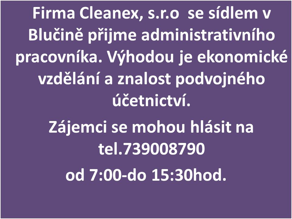 Firma Cleanex, s.r.o se sídlem v Blučině přijme administrativního pracovníka. Výhodou je ekonomické vzdělání a znalost podvojného účetnictví. Zájemci