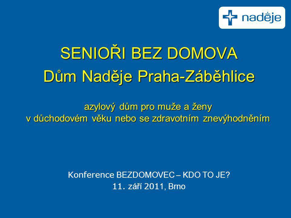 SENIOŘI BEZ DOMOVA Dům Naděje Praha-Záběhlice Konference BEZDOMOVEC – KDO TO JE? 11. září 201 1, Brno azylový dům pro muže a ženy v důchodovém věku ne