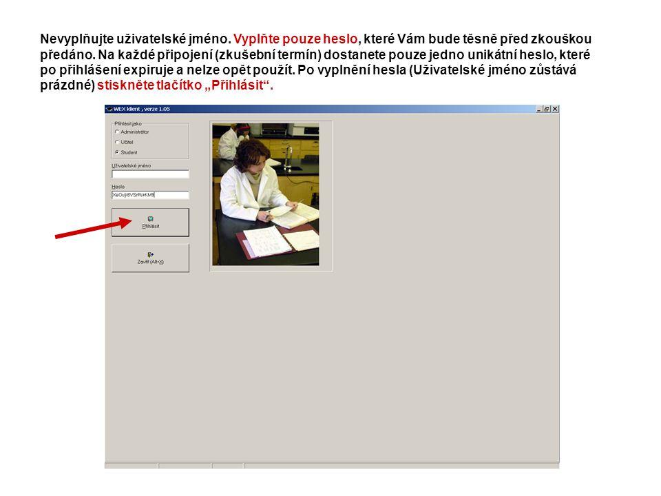 Nevyplňujte uživatelské jméno. Vyplňte pouze heslo, které Vám bude těsně před zkouškou předáno.