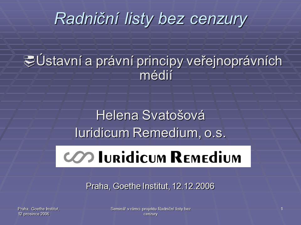 Praha, Goethe Institut, 12.prosince 2006 Seminář v rámci projektu Radniční listy bez cenzury 2 Pojem médií  - není právní definice  - zprostředkování (informace)  A) neurčitému okruhu osob  B) pravidelně (x zákon o neperiodických publikacích)