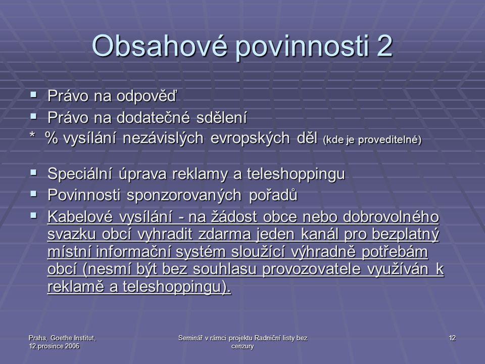Praha, Goethe Institut, 12.prosince 2006 Seminář v rámci projektu Radniční listy bez cenzury 12 Obsahové povinnosti 2  Právo na odpověď  Právo na do