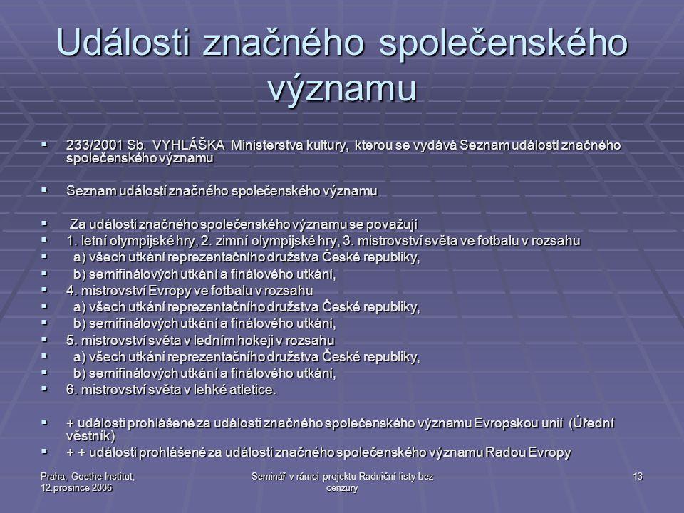 Praha, Goethe Institut, 12.prosince 2006 Seminář v rámci projektu Radniční listy bez cenzury 13 Události značného společenského významu  233/2001 Sb.