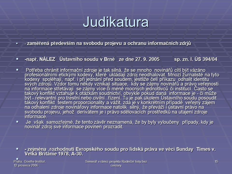 Praha, Goethe Institut, 12.prosince 2006 Seminář v rámci projektu Radniční listy bez cenzury 15 Judikatura  - zaměřená především na svobodu projevu a