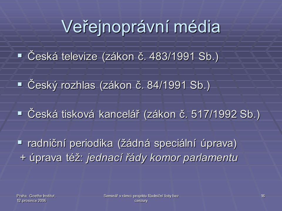 Praha, Goethe Institut, 12.prosince 2006 Seminář v rámci projektu Radniční listy bez cenzury 16 Veřejnoprávní média  Česká televize (zákon č. 483/199