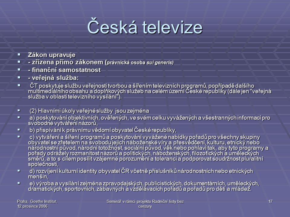 Praha, Goethe Institut, 12.prosince 2006 Seminář v rámci projektu Radniční listy bez cenzury 17 Česká televize  Zákon upravuje  - zřízena přímo záko