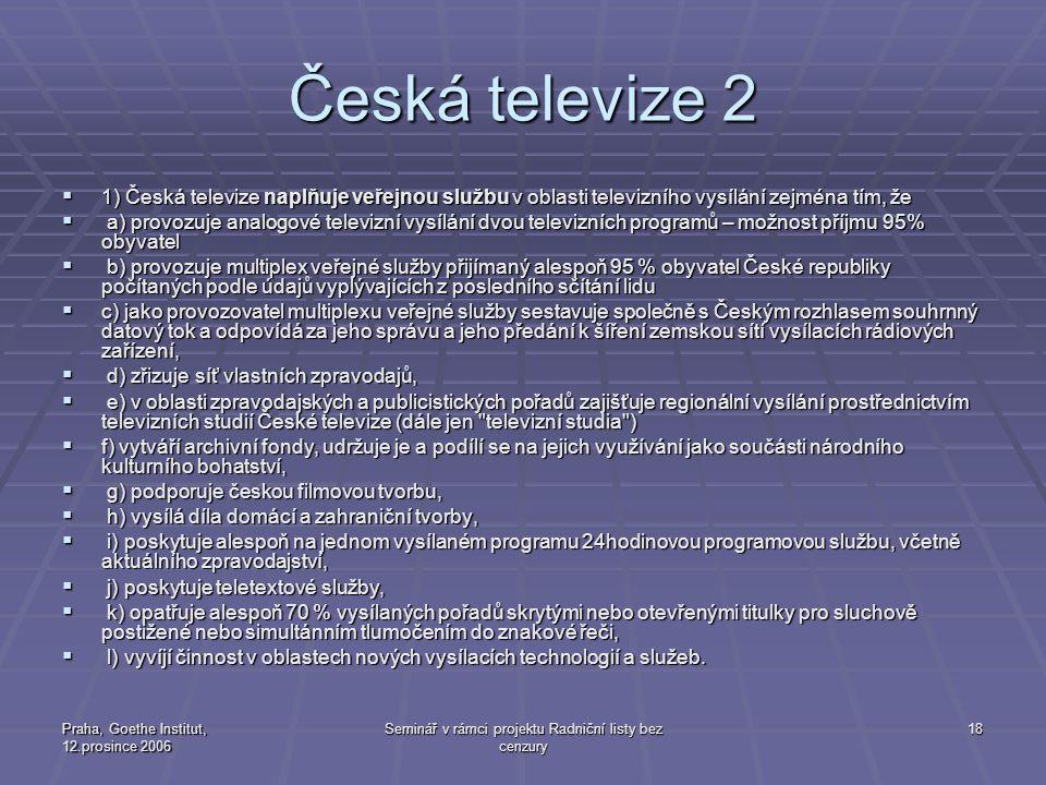 Praha, Goethe Institut, 12.prosince 2006 Seminář v rámci projektu Radniční listy bez cenzury 18 Česká televize 2  1) Česká televize naplňuje veřejnou