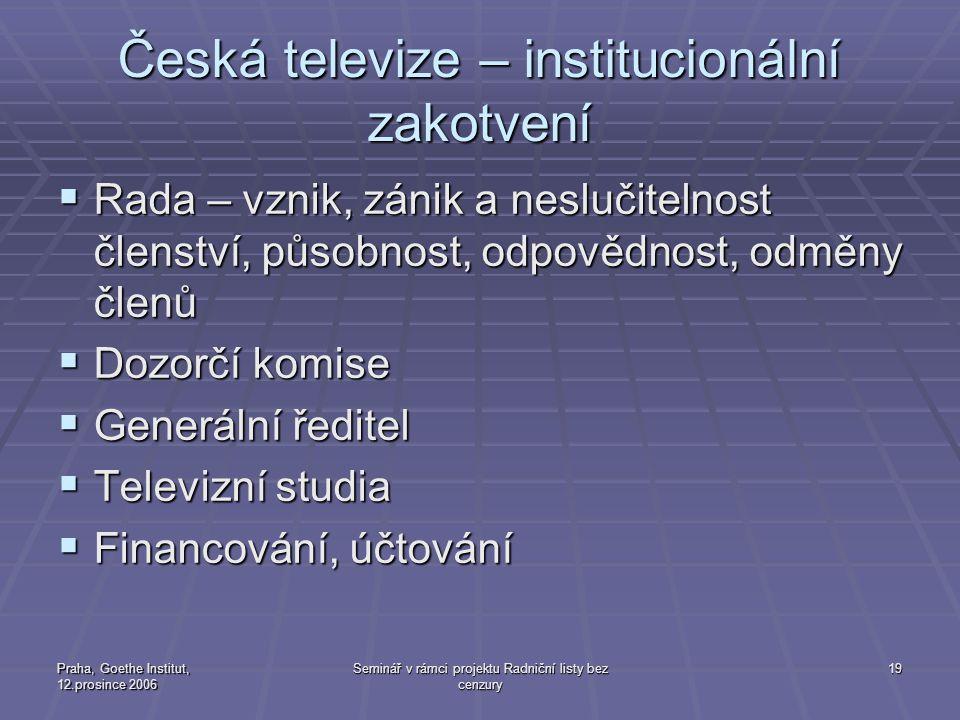 Praha, Goethe Institut, 12.prosince 2006 Seminář v rámci projektu Radniční listy bez cenzury 19 Česká televize – institucionální zakotvení  Rada – vz