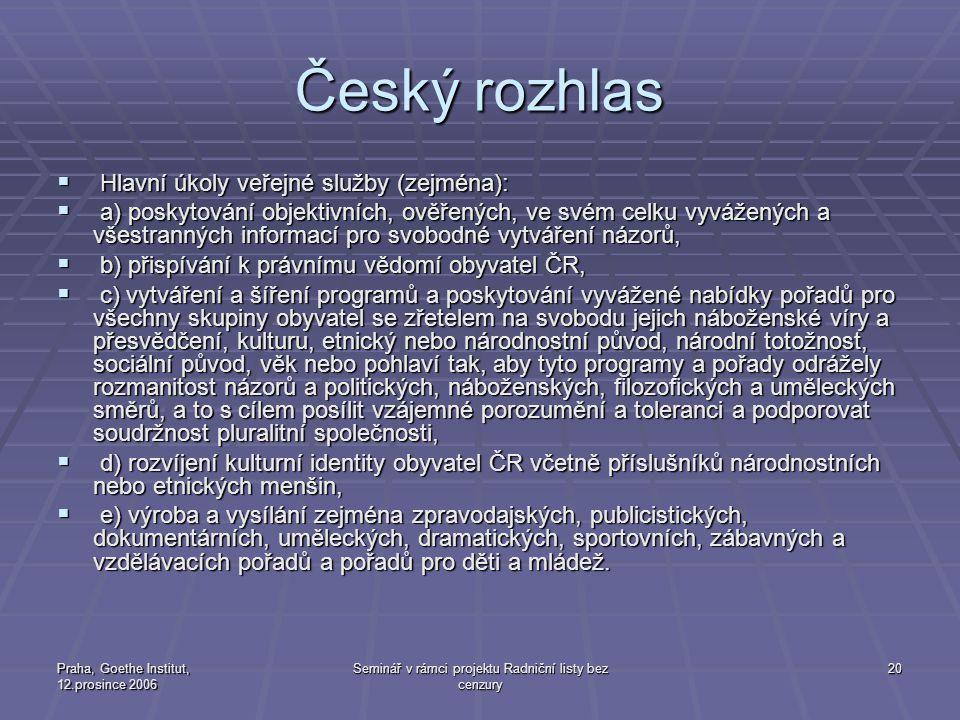 Praha, Goethe Institut, 12.prosince 2006 Seminář v rámci projektu Radniční listy bez cenzury 20 Český rozhlas  Hlavní úkoly veřejné služby (zejména):