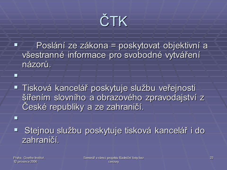 Praha, Goethe Institut, 12.prosince 2006 Seminář v rámci projektu Radniční listy bez cenzury 22 ČTK  Poslání ze zákona = poskytovat objektivní a všes