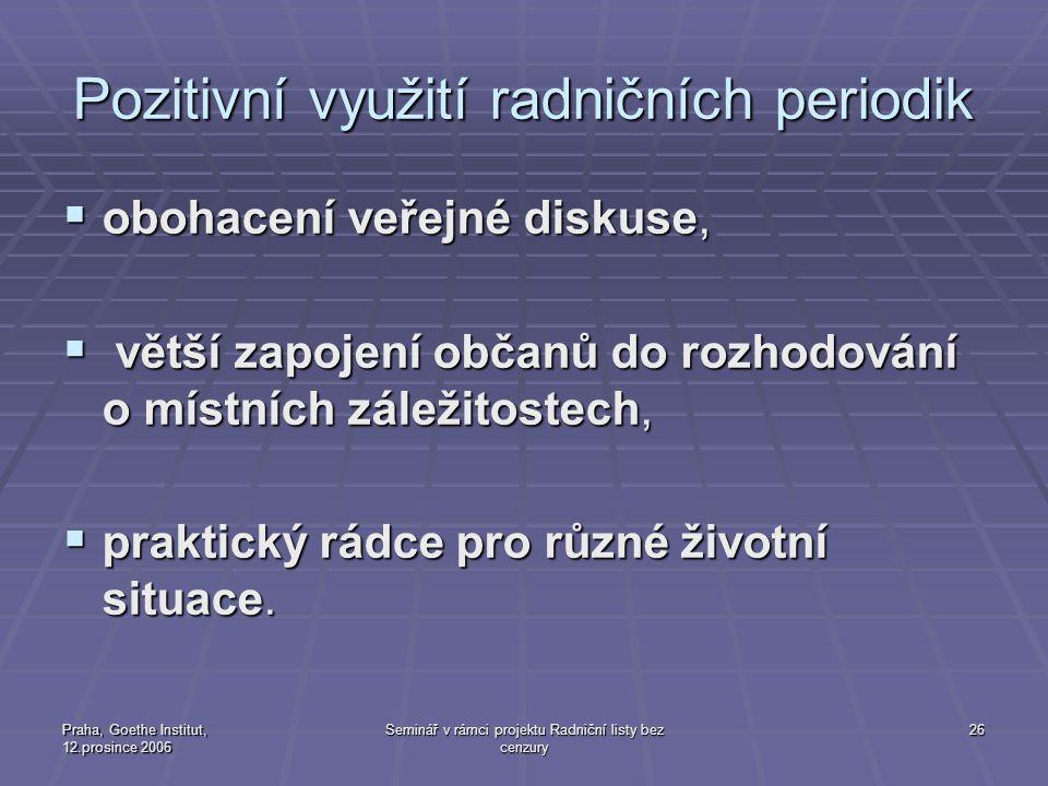 Praha, Goethe Institut, 12.prosince 2006 Seminář v rámci projektu Radniční listy bez cenzury 26 Pozitivní využití radničních periodik  obohacení veře