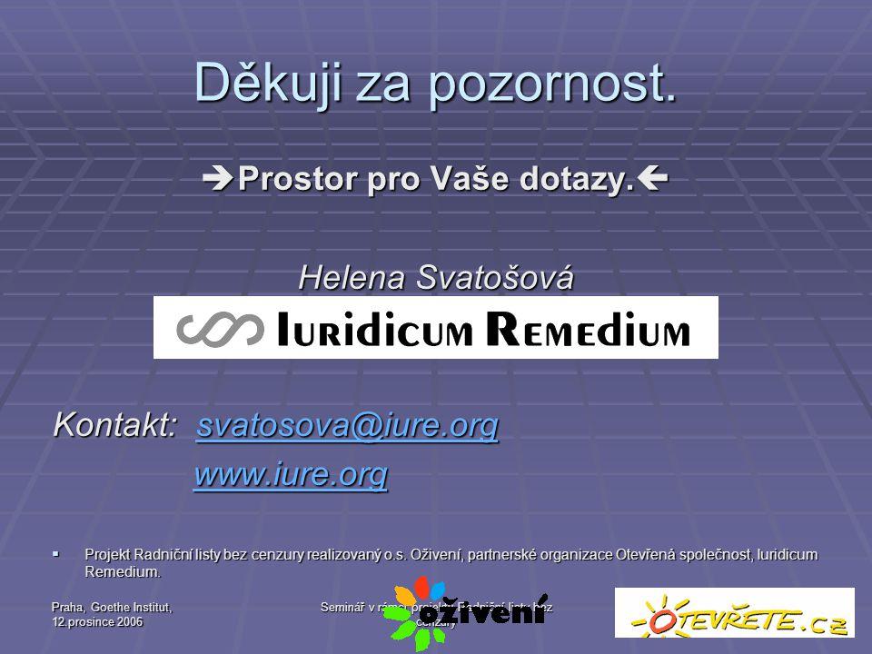 Praha, Goethe Institut, 12.prosince 2006 Seminář v rámci projektu Radniční listy bez cenzury 27 Děkuji za pozornost.  Prostor pro Vaše dotazy.  Hele