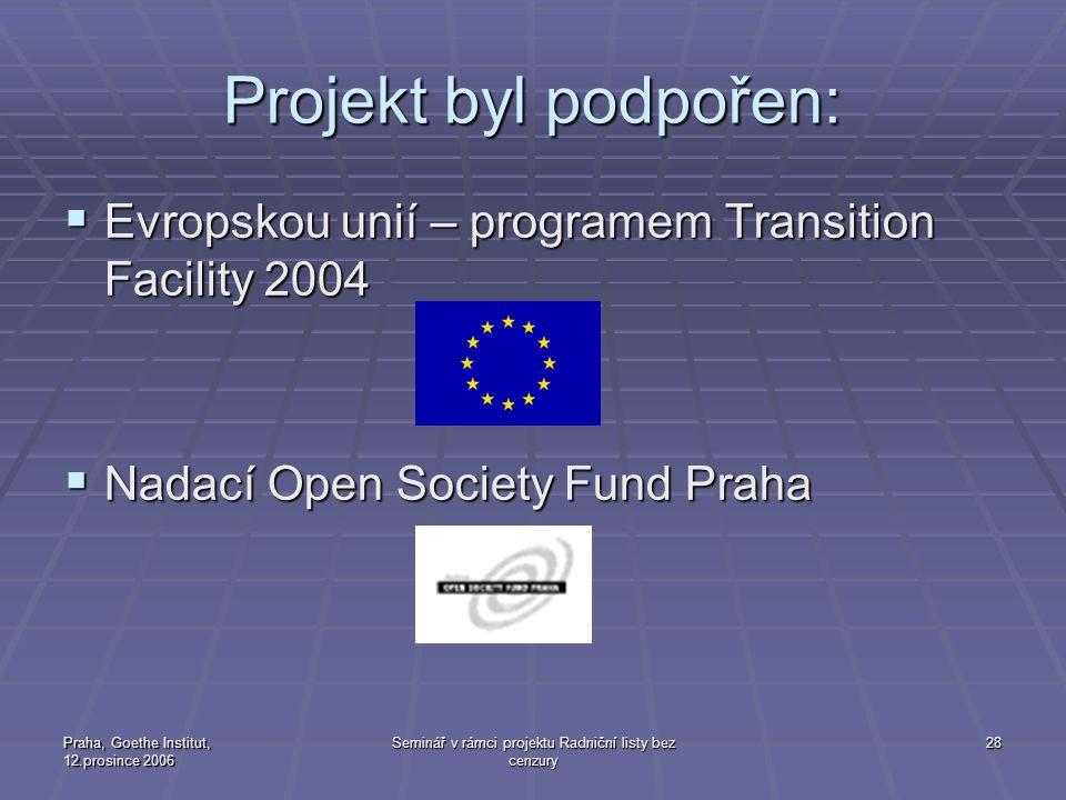 Praha, Goethe Institut, 12.prosince 2006 Seminář v rámci projektu Radniční listy bez cenzury 28 Projekt byl podpořen:  Evropskou unií – programem Tra