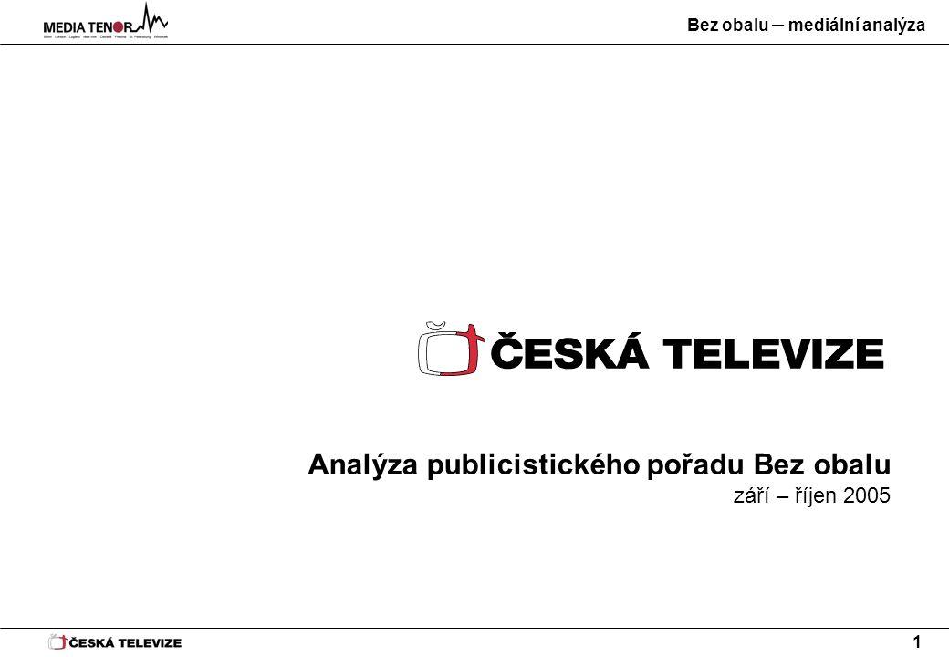Bez obalu – mediální analýza 1 Analýza publicistického pořadu Bez obalu září – říjen 2005