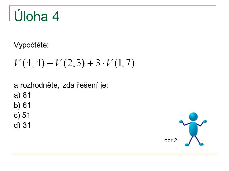 Úloha 4 Vypočtěte: a rozhodněte, zda řešení je: a) 81 b) 61 c) 51 d) 31 obr.2