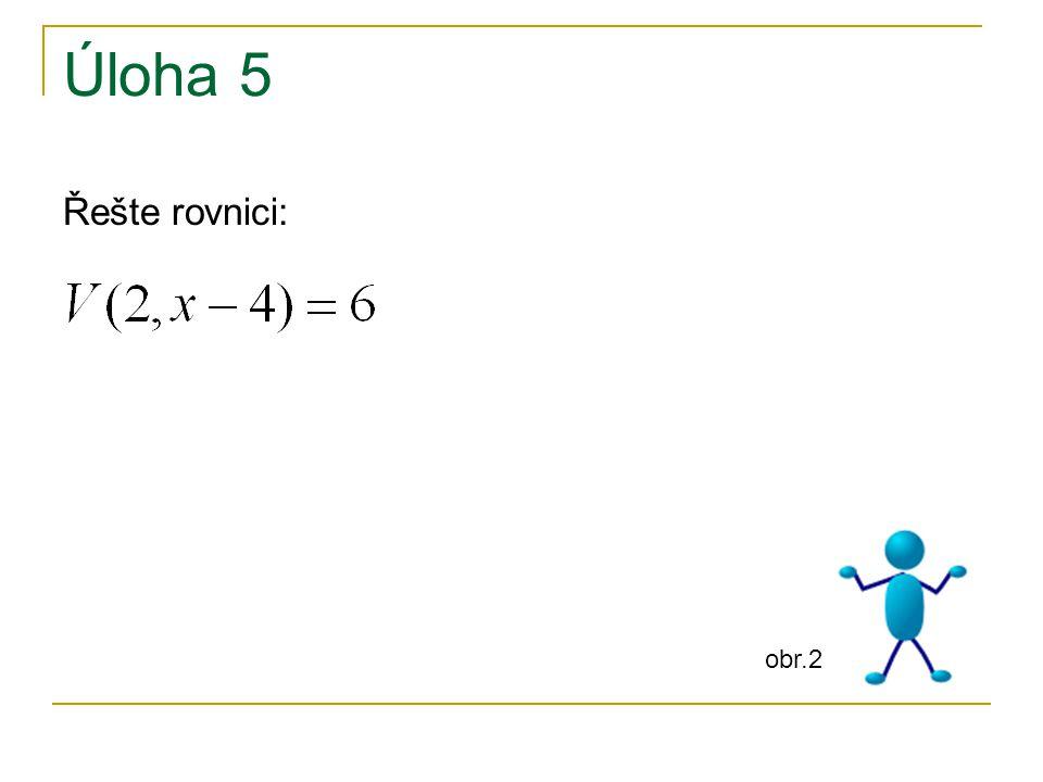 Úloha 5 Řešte rovnici: obr.2