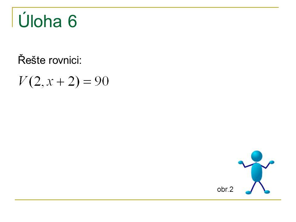 Úloha 6 Řešte rovnici: obr.2