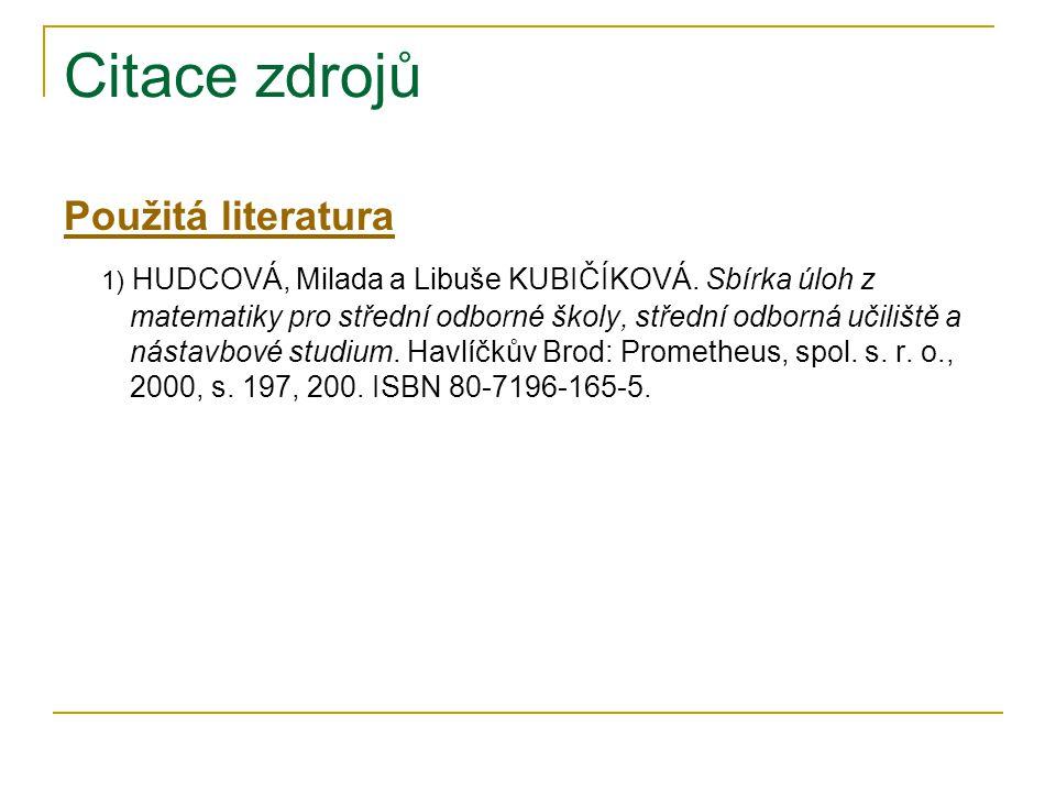 Citace zdrojů Použitá literatura 1) HUDCOVÁ, Milada a Libuše KUBIČÍKOVÁ.