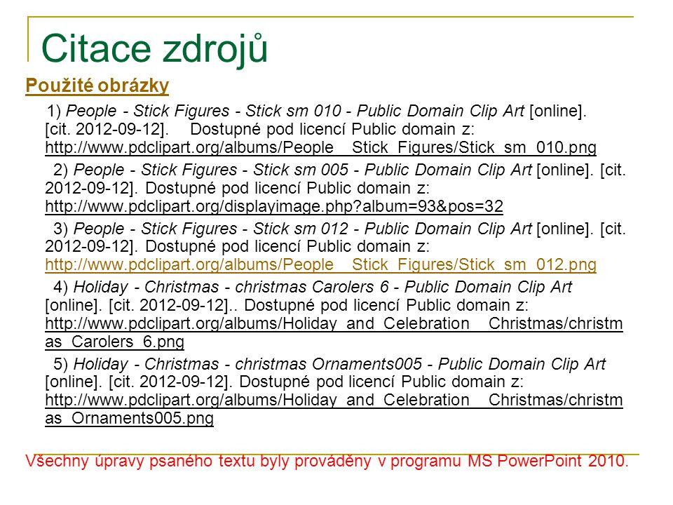 Citace zdrojů Použité obrázky 1) People - Stick Figures - Stick sm 010 - Public Domain Clip Art [online]. [cit. 2012-09-12]. Dostupné pod licencí Publ