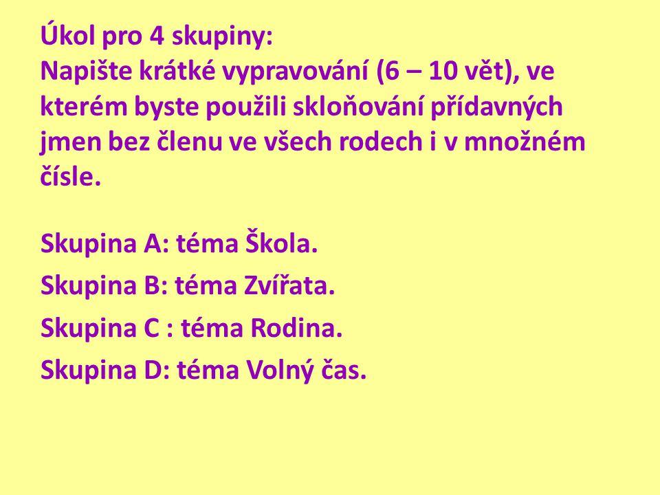 Úkol pro 4 skupiny: Napište krátké vypravování (6 – 10 vět), ve kterém byste použili skloňování přídavných jmen bez členu ve všech rodech i v množném