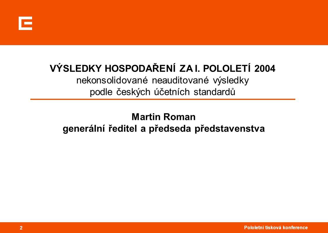 22 Pololetní tisková konference 2 VÝSLEDKY HOSPODAŘENÍ ZA I. POLOLETÍ 2004 nekonsolidované neauditované výsledky podle českých účetních standardů Mart