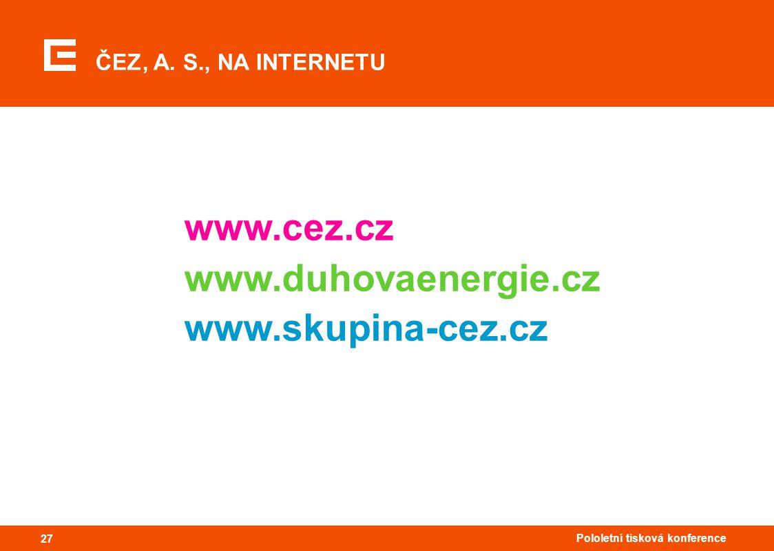 27 Pololetní tisková konference 27 www.cez.cz www.duhovaenergie.cz www.skupina-cez.cz ČEZ, A.