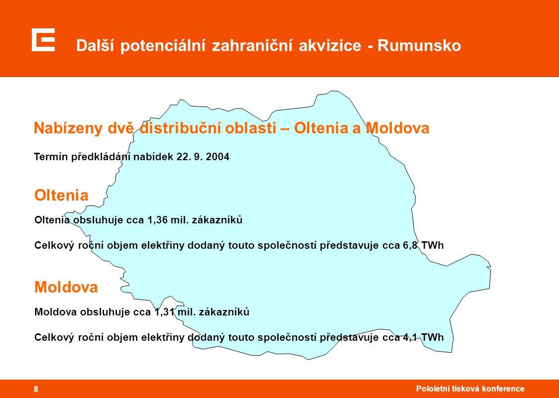 88 Pololetní tisková konference 8 Další potenciální zahraniční akvizice - Rumunsko Nabízeny dvě distribuční oblasti – Oltenia a Moldova Termín předkládání nabídek 22.