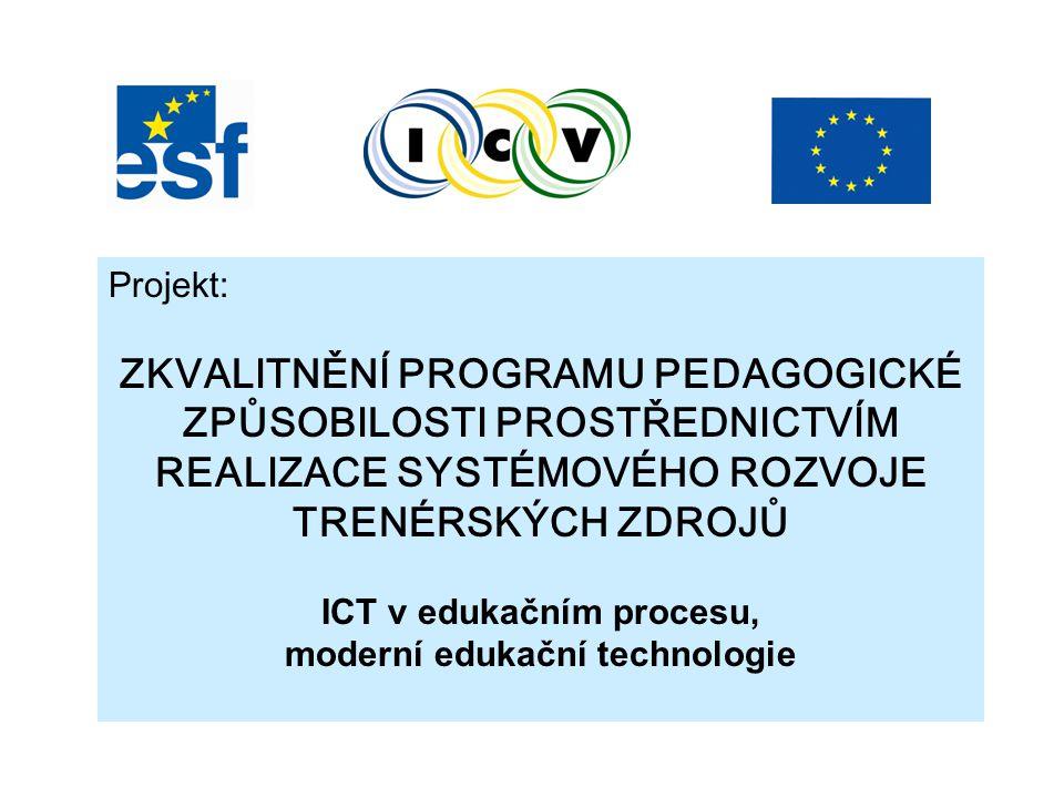 Projekt: ZKVALITNĚNÍ PROGRAMU PEDAGOGICKÉ ZPŮSOBILOSTI PROSTŘEDNICTVÍM REALIZACE SYSTÉMOVÉHO ROZVOJE TRENÉRSKÝCH ZDROJŮ ICT v edukačním procesu, moderní edukační technologie