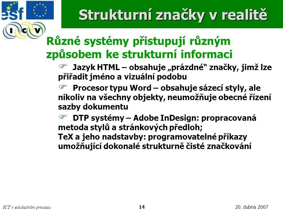 ICT v edukačním procesu1420. dubna 2007 Strukturní značky v realitě Různé systémy přistupují různým způsobem ke strukturní informaci  Jazyk HTML – ob
