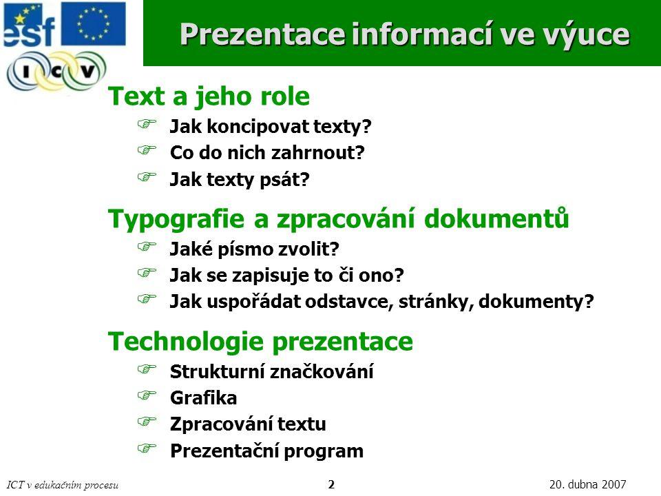 ICT v edukačním procesu220. dubna 2007 Prezentace informací ve výuce Text a jeho role  Jak koncipovat texty?  Co do nich zahrnout?  Jak texty psát?
