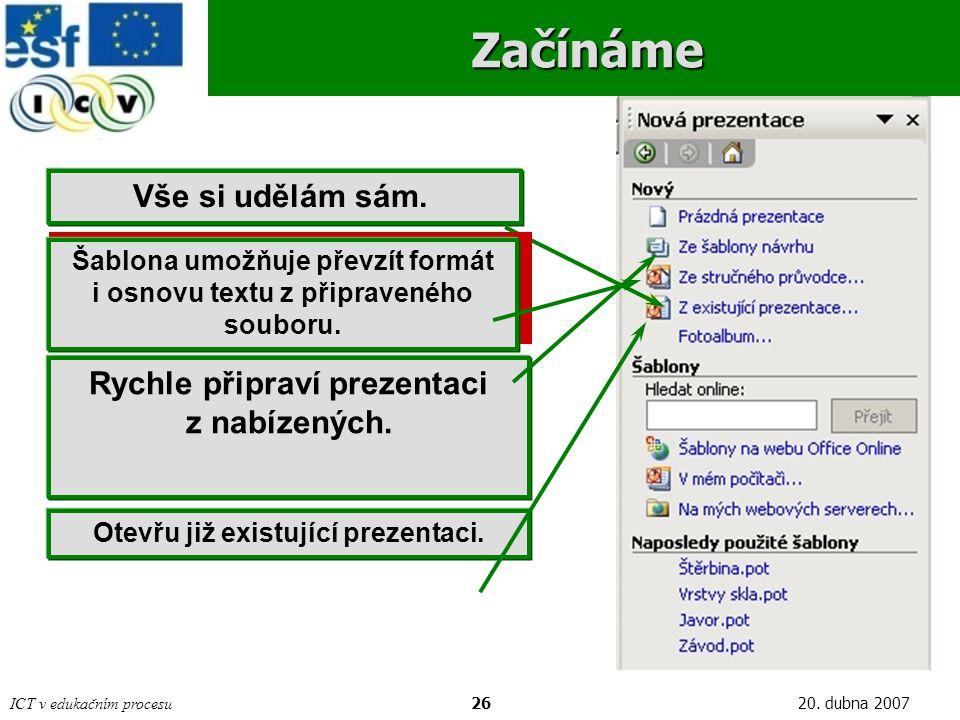 ICT v edukačním procesu2620. dubna 2007Začínáme Vše si udělám sám.. Šablona umožňuje převzít formát i osnovu textu z připraveného souboru. Rychle přip