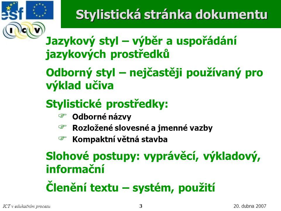 ICT v edukačním procesu320. dubna 2007 Stylistická stránka dokumentu Jazykový styl – výběr a uspořádání jazykových prostředků Odborný styl – nejčastěj