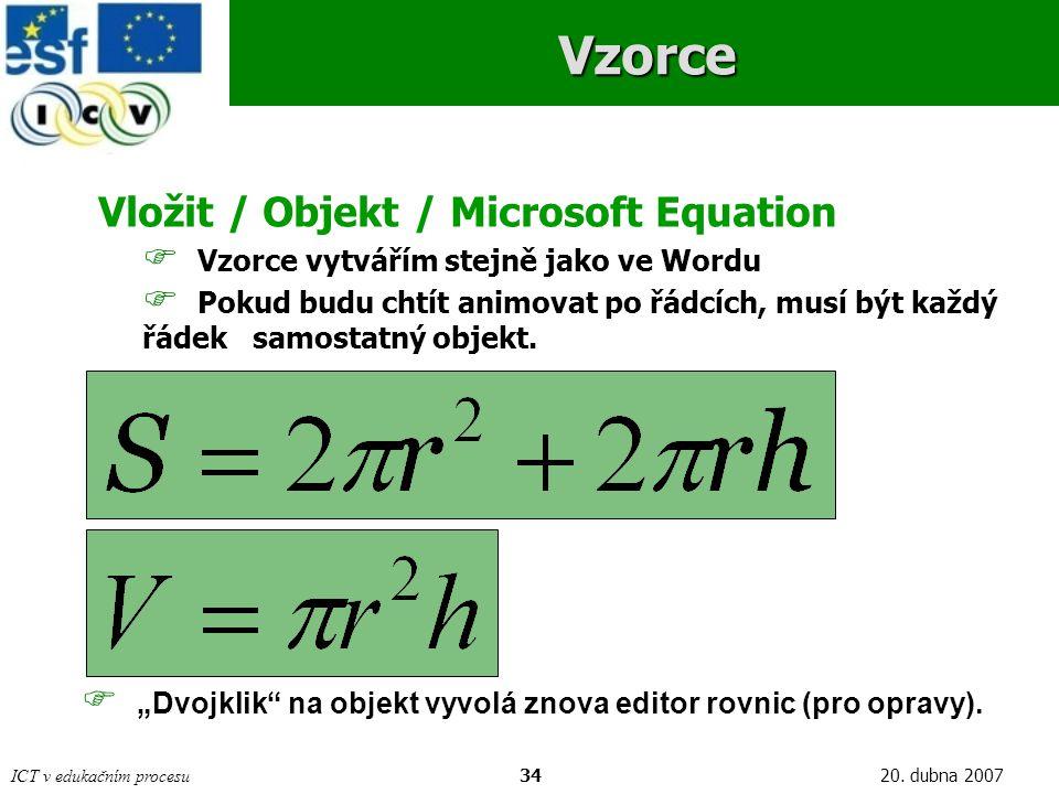 ICT v edukačním procesu3420. dubna 2007Vzorce Vložit / Objekt / Microsoft Equation  Vzorce vytvářím stejně jako ve Wordu  Pokud budu chtít animovat