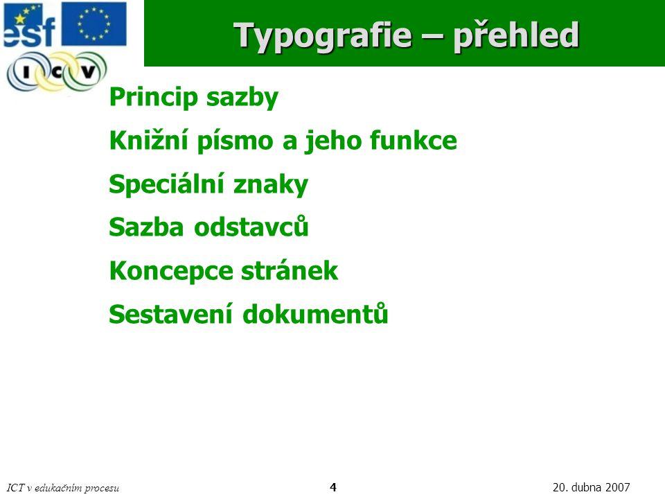 ICT v edukačním procesu420. dubna 2007 Typografie – přehled Princip sazby Knižní písmo a jeho funkce Speciální znaky Sazba odstavců Koncepce stránek S