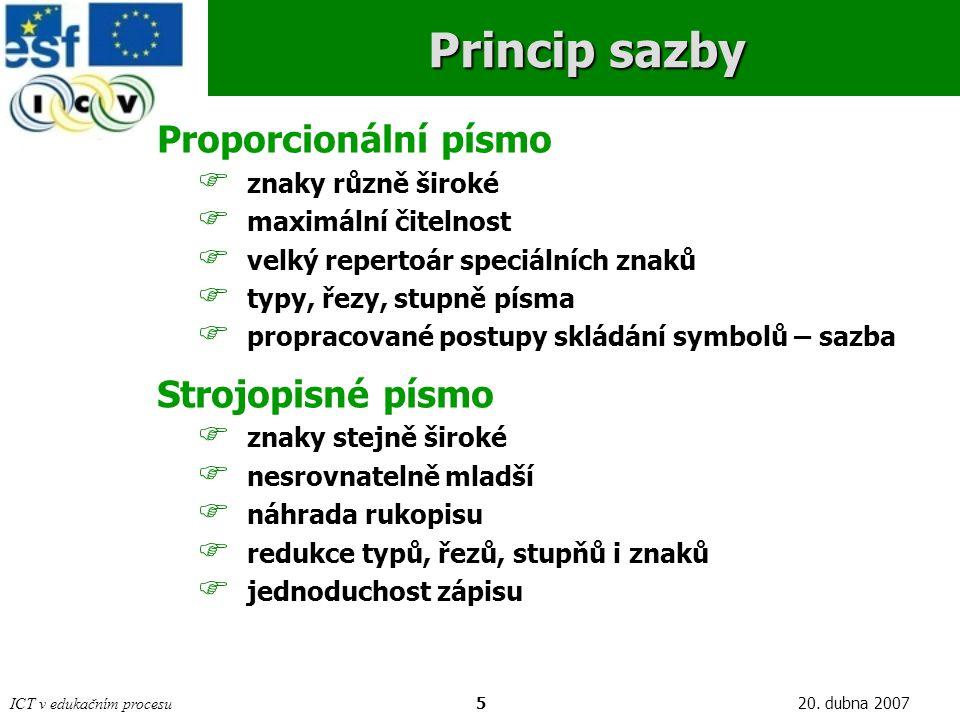 ICT v edukačním procesu520. dubna 2007 Princip sazby Proporcionální písmo  znaky různě široké  maximální čitelnost  velký repertoár speciálních zna