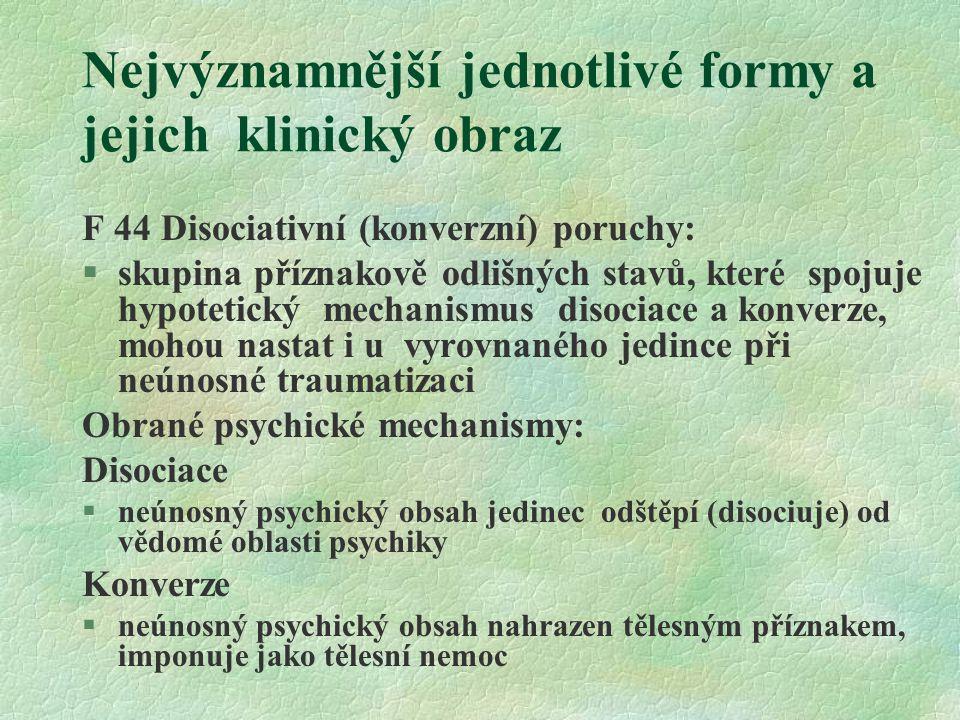 Nejvýznamnější jednotlivé formy a jejich klinický obraz F 44 Disociativní (konverzní) poruchy: §skupina příznakově odlišných stavů, které spojuje hypo